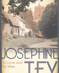 Josephine Tey: To Love and be Wise