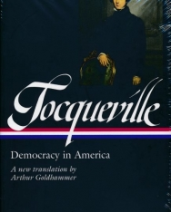 Alexis de Tocqueville: Democracy in America - A new translation by Arthur Goldhammer