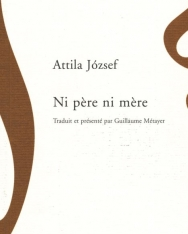 József Attila: Ni pere ni mere (Nincsen apám, se anyám francia nyelven)