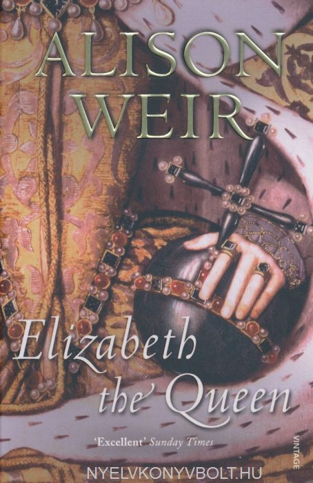 Alison Weir: Elizabeth the Queen