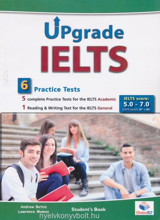 Upgrade IELTS Student's Book with MP3 CD, Self-Study Guide and Answer Key - 5 complete Tests for the IELTS Academic + 1 Reading &  Writing Test for the IELTS General  - Score: 5.0 - 7.0