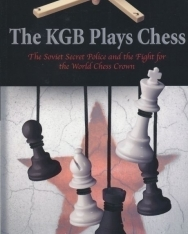 The KGB Plays Chess - The Soviet Secret Police and the Fight for the World Chess Crown