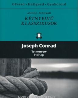 Joseph Conrad:To-Morrow / Holnap  Angol-magyar kétnyelvű klasszikusok (ingyenesen letölthető MP3 hanganyaggal és e-könyvvel)