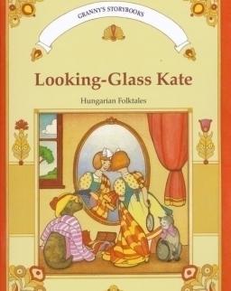 Móra Ferenc. Looking-Glass Kate - Hungarian Folktales (Tükrös Kata, magyar népmesék angol nyelven)
