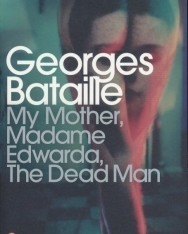 Georges Bataille: My Mother, Madame Edwarda, The Dead Man