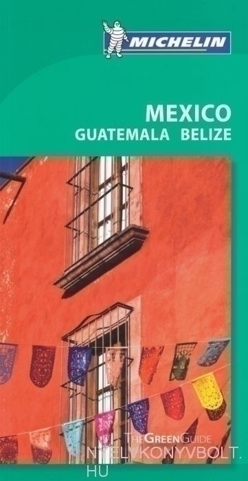 Michelin Green Guide - Mexico Gautemala Belize