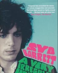 Rob Chapman: Syd Barrett - A Very Irregular Head