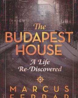 Marcus Ferrar: The Budapest House - A Life Re-Discovered