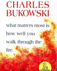 Charles Bukowski: What Matters Most is How Well You Walk Through the Fire