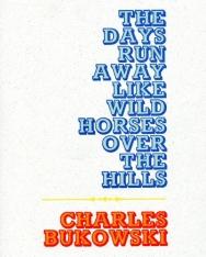 Charles Bukowski: The Days Run Away Like Wild Horses