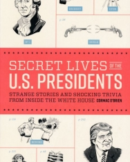 Cormac O'Brien: Secret Lives of the U.S. Presidents: Strange Stories and Shocking Trivia from Inside the White House