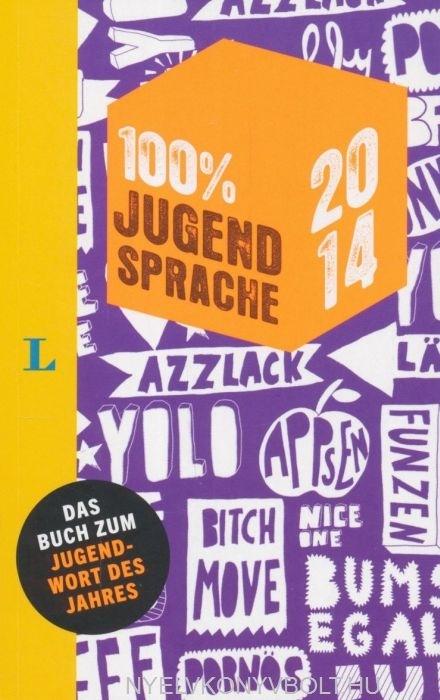 100% jugendsprache 2014 - Das Buch zum Jugendwort des Jahres Deutsch-Englisch