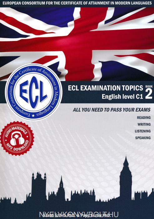 ECL Examination Topics English Level C1 Book 2 - Letölthető hanganyaggal