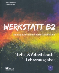 Werkstatt B2 - Lehr- & Arbeitsbuch Lehrerausgabe: Training zur Prüfung Zertifikat B2