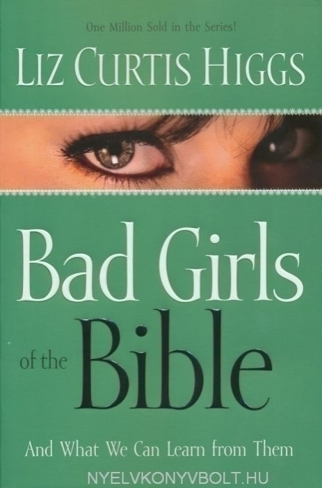 Liz Curtis Higgs: Bad Girls of the Bible
