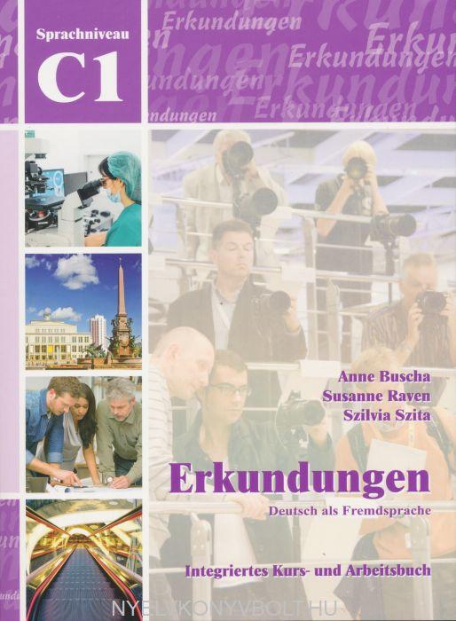 Erkundungen Deutsch als Fremdsprache C1: Integriertes Kurs- und Arbeitsbuch mit  Audio CD