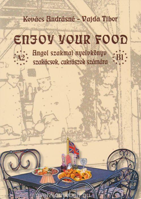 Enjoy Your Food - Angol szakmai nyelvkönyv szakácsok, cukrászok számára - MP3 CD melléklettel