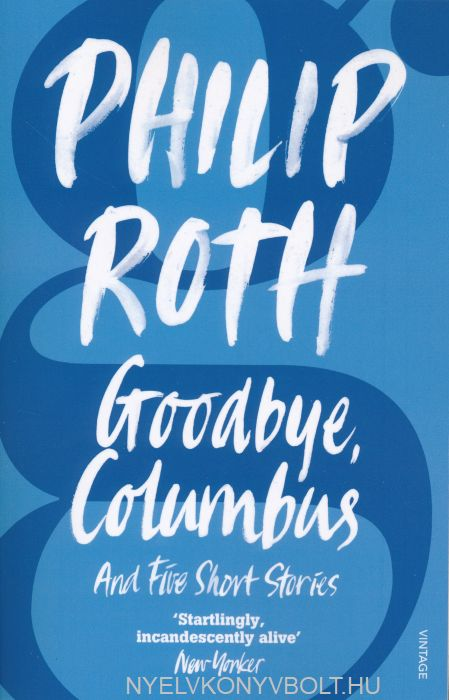 Philip Roth: Goodbye, Columbus and Five Short Stories