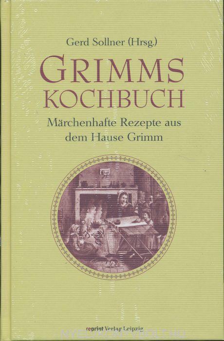 Grimms Kochbuch: Märchenhafte Rezepte aus dem Hause Grimm