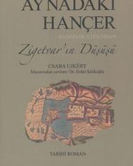 Ujkéry Csaba: Aynadaki Hançer - Zigetvar'in  Düşüşü  (Handzsár a tükörben török nyelven)