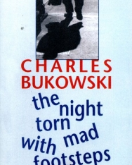 Charles Bukowski: The Night Torn Mad With Footsteps: New Poems