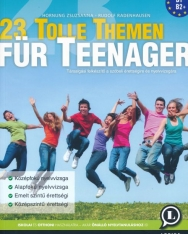 23 Tolle Themen Für Teenager 2. kiadás - Társalgási felkészítő a szóbeli érettségire és nyelvvizsgára (LX-0140-2)