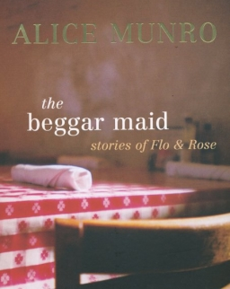 Alice Munro: The Beggar Maid – Stories of Flo & Rose