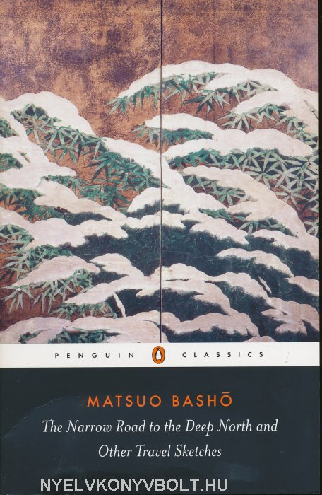 Matsuo Basho: The Narrow Road to the Deep North and Other Travel Sketches