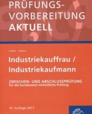 Prüfungsvorbereitung aktuell - Industriekauffrau/-mann: Zwischen- und Abschlussprüfung 16. Auflage