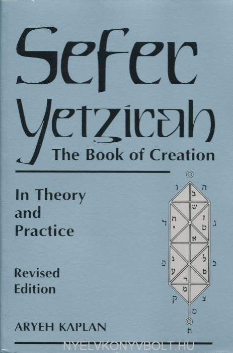 Aryeh Kaplan: Sefer Yetzira: The Book of Creation: In Theory and Practice