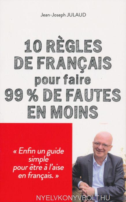 10 regles de français pour 99 % de fautes en moins