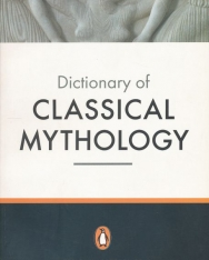 Dictionary of Classical Mythology - Penguin Reference