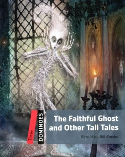 The Faithful Ghost and Other Tall Tales - Oxford Dominoes 3 level
