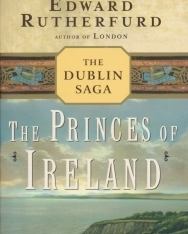 Edward Rutherfurd: The Princes of Ireland