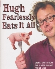 Hugh Fearnley-Whittingstall: Hugh Fearlessly Eats It All