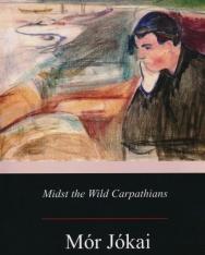 Jókai Mór: Midst the Wild Carpathians (Erdély aranykora)
