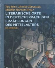 Tilo Renz, Monika Hanauska, Mathias Herweg (Hrsg.): Literarische Orte in deutschsprachigen Erzählungen des Mittelalters: Ein Handbuch
