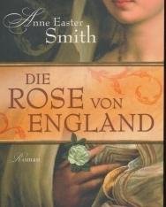 Anne Easter Smith: Die Rose von England