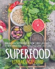 SUPERFOOD - EINFACH GESUND Die besten SUPERFOOD & LOW CARB Gerichte - Es war noch nie so einfach gesund zu essen