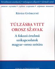 Túlzásba vitt orosz szavak - A fokozó értelmű szókapcsolatok magyar-orosz szótára