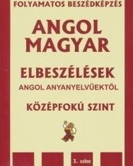 Angol-Magyar Elbeszélések angol anyanyelvűektől Középfokú 3.Szint + MP3 CD