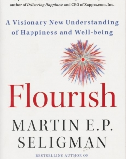 Martin E. P. Seligman: Flourish - A Visionary New Understanding of Happiness and Well-Being