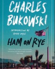 Charles Bukowski: Ham On Rye
