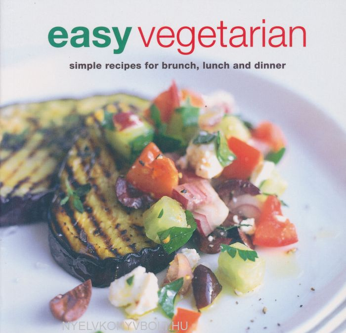 Easy Vegetarian - Simple Recipes for Brunch, Lunch and Dinner