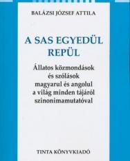 A sas egyedül repül. Állatos közmondások és szólások magyarul és angolul a világ minden tájáról szinonimamutatóval