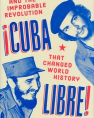Tony Perrottet: Cuba Libre! Che, Fidel, and the Improbable Revolution That Changed World History