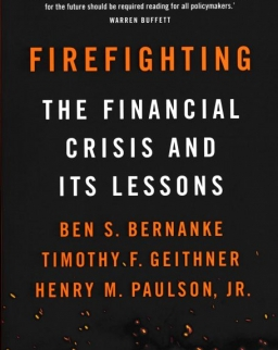 Ben S. Bernanke: Firefighting: The Financial Crisis and its Lessons