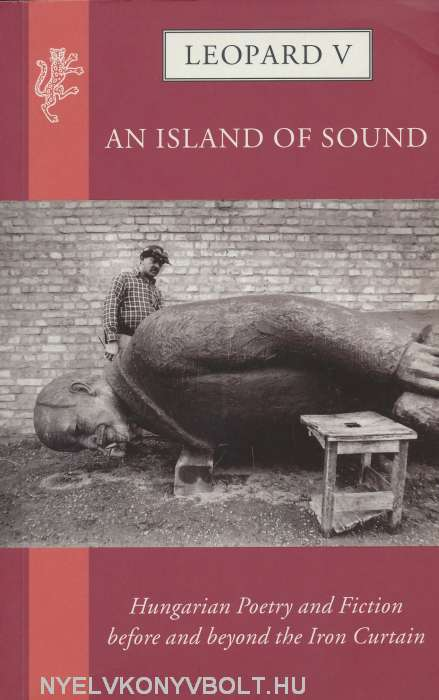 Leopard V - An Island of Sound - Hungarian Poetry and Fiction before and beyond the Iron Curtain
