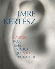 Kertész Imre: Kaddish para uma crianca que nao vai nascer (Kaddis a meg nem született gyermekért portugál nyelven)