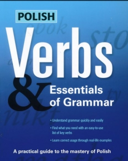 Polish Verbs & Essentials of Grammar - A Practical Guide to the Mastery of Polish